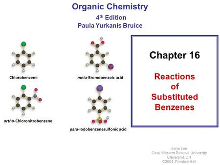 Organic Chemistry 4 th Edition Paula Yurkanis Bruice Irene Lee Case Western Reserve University Cleveland, OH ©2004, Prentice Hall Chapter 16 Reactions.