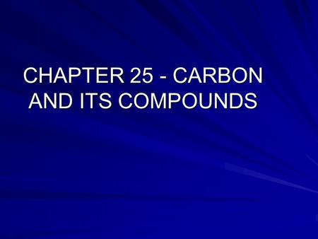 CHAPTER 25 - CARBON AND ITS COMPOUNDS. Organic - pertaining to life Living or was once living Organic Chemistry - The chemistry of carbon compounds Carbon.