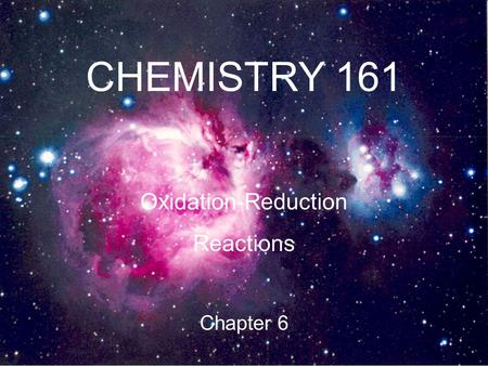 CHEMISTRY 161 Oxidation-Reduction Reactions Chapter 6.