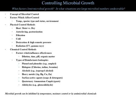Controlling Microbial Growth What factors limit microbial growth? In what situations are large microbial numbers undesirable? Concept of Microbial Control.