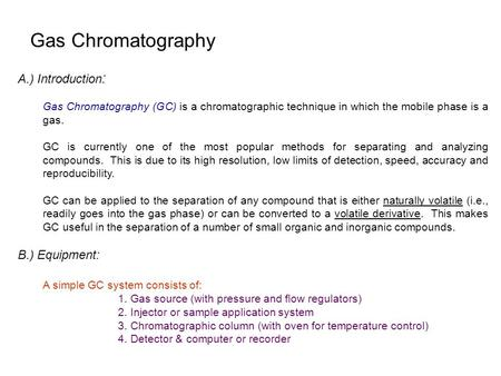Gas Chromatography A.) Introduction: B.) Equipment: