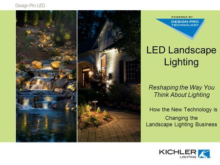 LED Landscape Lighting Reshaping the Way You Think About Lighting How the New Technology is Changing the Landscape Lighting Business.