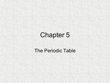 Chapter 5 The Periodic Table. History of the Periodic Table *By 1860 more than 60 elements were known Stanislao Cannizzaro (1826-1910) - Found a method.