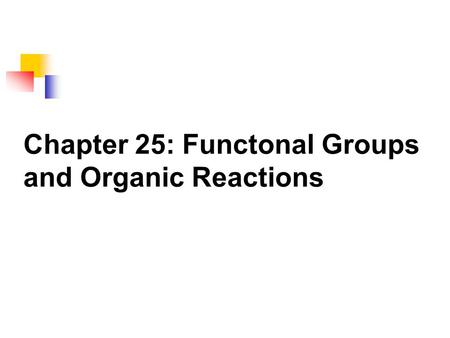 Chapter 25: Functonal Groups and Organic Reactions.