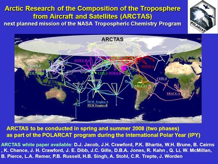 Arctic Research of the Composition of the Troposphere from Aircraft and Satellites (ARCTAS) next planned mission of the NASA Tropospheric Chemistry Program.
