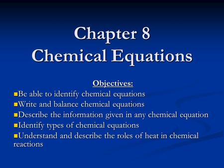 Chapter 8 Chemical Equations Objectives: Be able to identify chemical equations Be able to identify chemical equations Write and balance chemical equations.