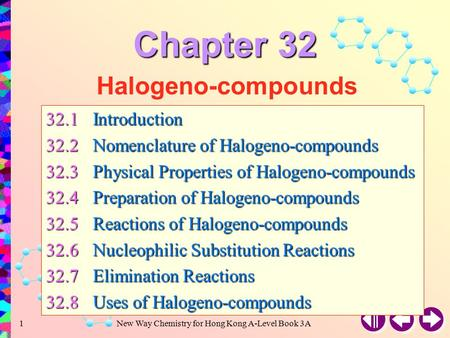 New Way Chemistry for Hong Kong A-Level Book 3A1 Halogeno-compounds 32.1Introduction 32.2Nomenclature of Halogeno-compounds 32.3Physical Properties of.