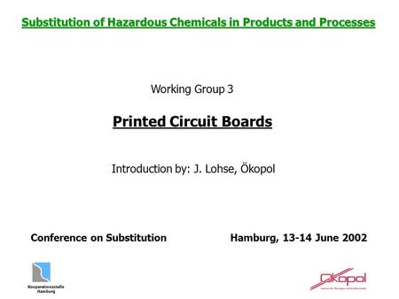 Kooperationsstelle Hamburg Substitution of Hazardous Chemicals in Products and Processes Conference on Substitution Hamburg, 13-14 June 2002 Introduction.