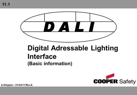 Digital Adressable Lighting Interface (Basic information) A.Klepper – 01/04/11 Rev.A 11.1.