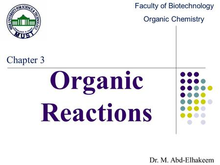 Organic Reactions Dr. M. Abd-Elhakeem Faculty of Biotechnology Organic Chemistry Chapter 3.