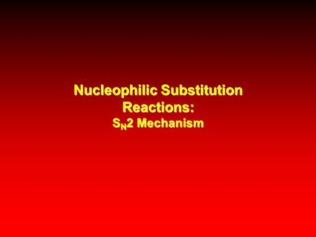 Nucleophilic Substitution Reactions: S N 2 Mechanism.