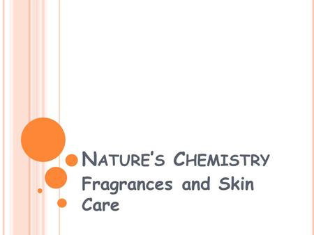 N ATURE ' S C HEMISTRY Fragrances and Skin Care. E SSENTIAL O ILS Essential oils are the concentrated extracts of volatile, non-water-soluble aroma compounds.