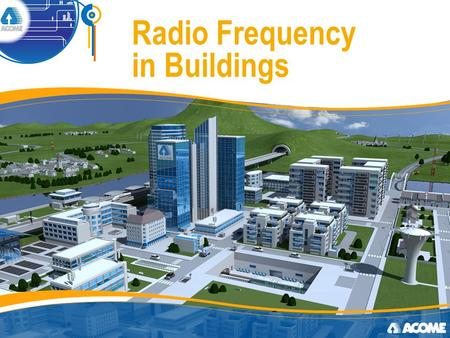 Radio Frequency in Buildings. Introduction 2 Acome offers all passive components for mobile communication in buildings networks Surge arrestors Connectors.