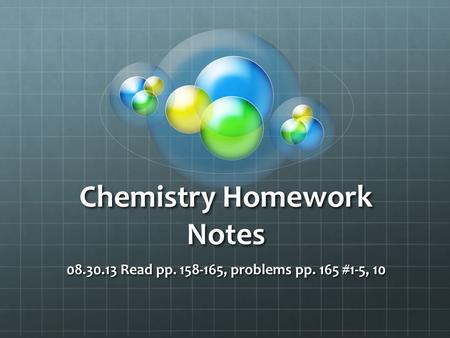 Chemistry Homework Notes 08.30.13 Read pp. 158-165, problems pp. 165 #1-5, 10.