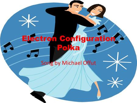Electron Configuration Polka Song by Michael Offut.