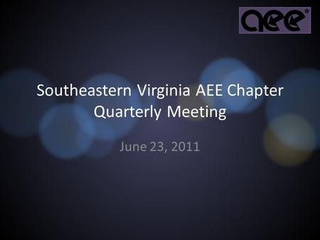 Southeastern Virginia AEE Chapter Quarterly Meeting June 23, 2011.
