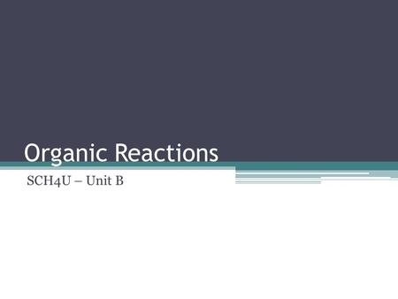 Organic Reactions SCH4U – Unit B.