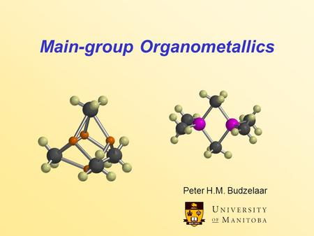Main-group Organometallics Peter H.M. Budzelaar. Main-Group Organometallics 2 Main group organometallics at a glance Structures –  bonds and 3c-2e (or.