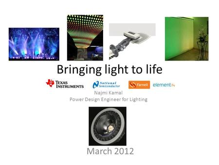 Bringing light to life March 2012 Najmi Kamal Power Design Engineer for Lighting.