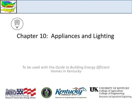 Chapter 10: Appliances and Lighting To be used with the Guide to Building Energy Efficient Homes in Kentucky.