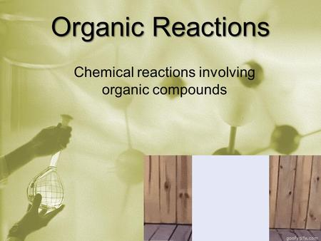 Organic Reactions Chemical reactions involving organic compounds.