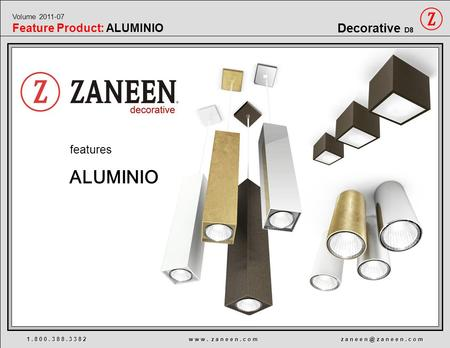 1. 8 0 0. 3 8 8. 3 3 8 2 w w w. z a n e e n. c o m z a n e e z a n e e n. c o m Decorative D8 Volume 2011-07 Feature Product: ALUMINIO features ALUMINIO.