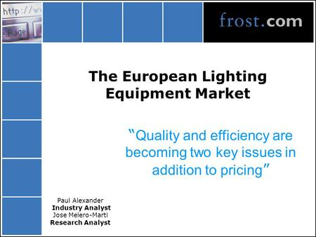 "The European Lighting Equipment Market "" Quality and efficiency are becoming two key issues in addition to pricing "" Paul Alexander Industry Analyst Jose."