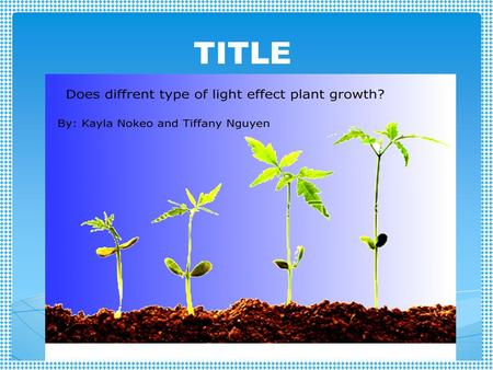 TITLE. Does different type of light effect plant growth? Question.