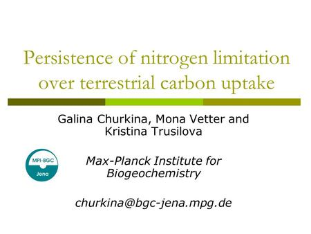 Persistence of nitrogen limitation over terrestrial carbon uptake Galina Churkina, Mona Vetter and Kristina Trusilova Max-Planck Institute for Biogeochemistry.