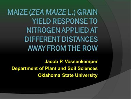 Jacob P. Vossenkemper Department of Plant and Soil Sciences Oklahoma State University.