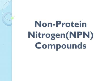 Non-Protein Nitrogen(NPN) Compounds