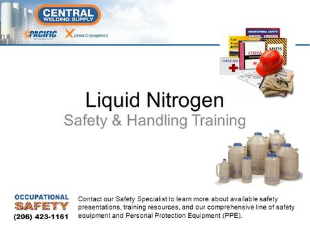 Safety & Handling Training Liquid Nitrogen Contact our Safety Specialist to learn more about available safety presentations, training resources, and our.