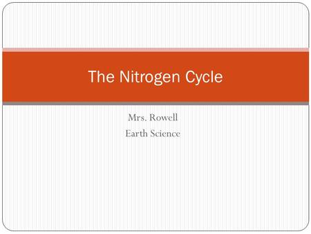 Mrs. Rowell Earth Science The Nitrogen Cycle. The nitrogen cycle represents one of the most important nutrient cycles found in terrestrial ecosystems.nitrogen.