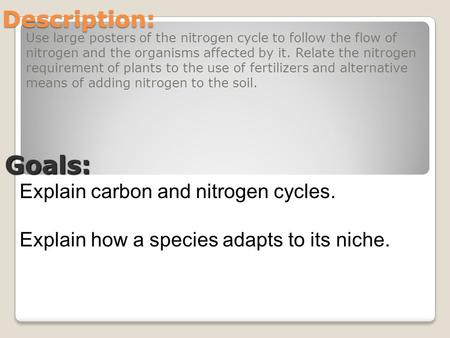 Description: Use large posters of the nitrogen cycle to follow the flow of nitrogen and the organisms affected by it. Relate the nitrogen requirement of.