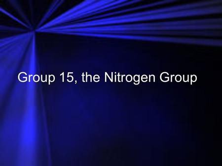 Group 15, the Nitrogen Group. Group 15—The Nitrogen Group Nitrogen and phosphorus are required by living things and are used to manufacture various items.
