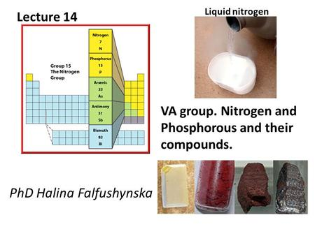 Liquid nitrogen VA group. Nitrogen and Phosphorous and their compounds. Lecture 14 PhD Halina Falfushynska.