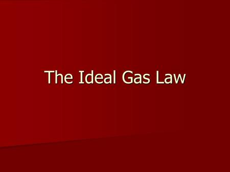 The Ideal Gas Law. What is an ideal gas? They do not condense to liquids at low temperatures They do not condense to liquids at low temperatures They.