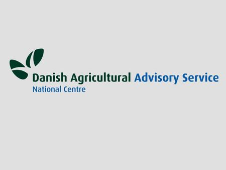 Danish Agricultural Advisory Service National Centre Nitrogen Input Control on Danish farms Senioradviser Leif Knudsen Danish Agricultural Advisory Service.