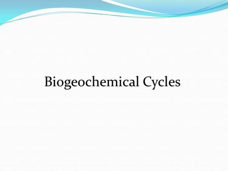 Biogeochemical Cycles. What is a biogeochemical cycle? - the movement of a particular form of matter through the living and nonliving parts of an ecosystem.