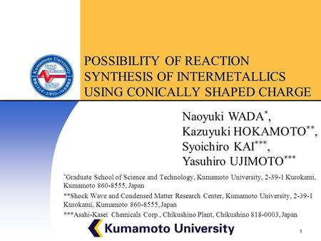 1 POSSIBILITY OF REACTION SYNTHESIS OF INTERMETALLICS USING CONICALLY SHAPED CHARGE * Graduate School of Science and Technology, Kumamoto University, 2-39-1.