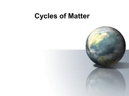 Cycles of Matter. Recycling Matter Energy cannot be recycled but decreases as it is passed through the ecosystem. Matter is continually recycled in a.