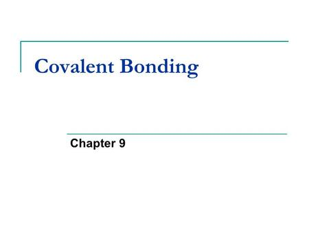 Covalent Bonding Chapter 9. The Covalent Bond Section 9.1 Why do atoms bond?  To achieve full outer electron shells  Octet Rule- atoms gain, lose, or.