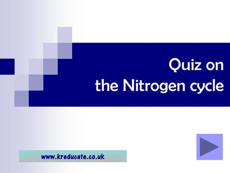 Quiz on the Nitrogen cycle. Using the quiz … Click through the quiz to see the questions and answers. Remember it is MUCH better to try to think of the.