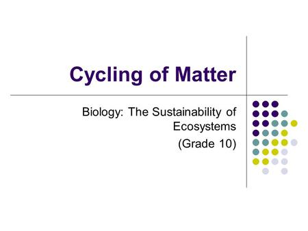 Cycling of Matter Biology: The Sustainability of Ecosystems (Grade 10)