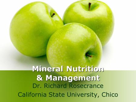 Mineral Nutrition & Management Dr. Richard Rosecrance California State University, Chico.