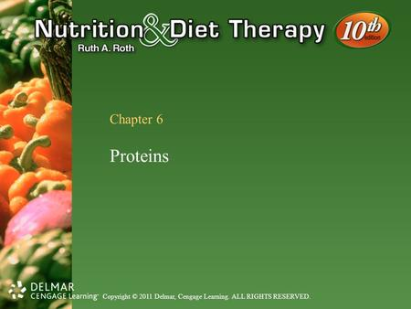 Copyright © 2011 Delmar, Cengage Learning. ALL RIGHTS RESERVED. Chapter 6 Proteins.