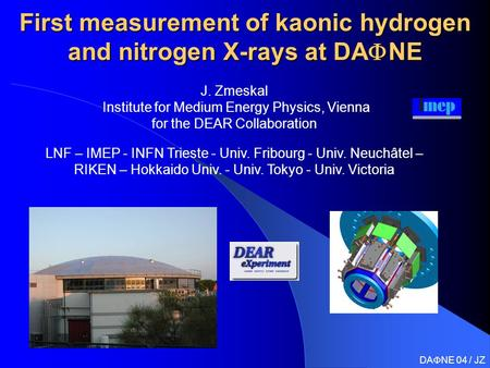 First measurement of kaonic hydrogen and nitrogen X-rays at DA  NE J. Zmeskal Institute for Medium Energy Physics, Vienna for the DEAR Collaboration LNF.