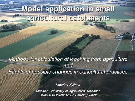Model application in small agricultural catchments Methods for calculation of leaching from agriculture and Effects of possible changes in agricultural.