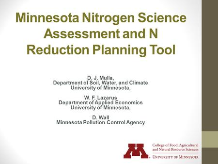 Minnesota Nitrogen Science Assessment and N Reduction Planning Tool D. J. Mulla, Department of Soil, Water, and Climate University of Minnesota, W. F.
