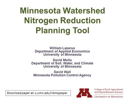 Minnesota Watershed Nitrogen Reduction Planning Tool William Lazarus Department of Applied Economics University of Minnesota David Mulla Department of.